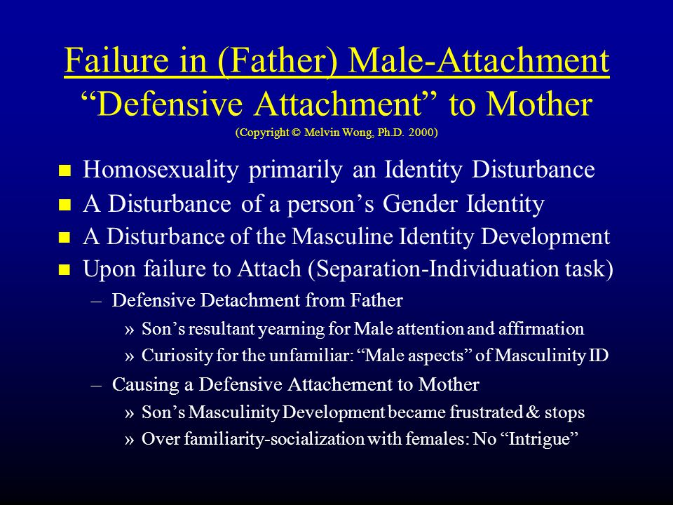Failure in (Father) Male-Attachment Defensive Attachment to Mother (Copyright © Melvin Wong, Ph.D.