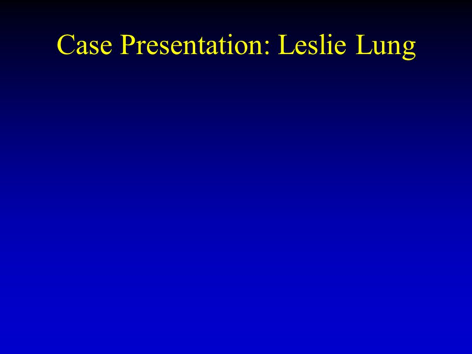 Case Presentation: Leslie Lung