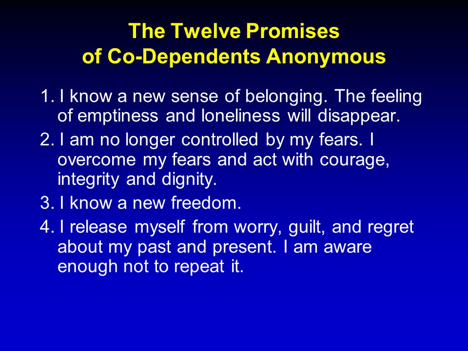 The Twelve Promises of Co-Dependents Anonymous 1. I know a new sense of belonging.