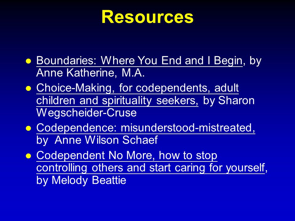 Resources Boundaries: Where You End and I Begin, by Anne Katherine, M.A. Choice-Making, for codependents, adult children and spirituality seekers, by
