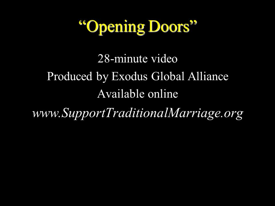 """Opening Doors"" 28-minute video Produced by Exodus Global Alliance Available online www.SupportTraditionalMarriage.org"