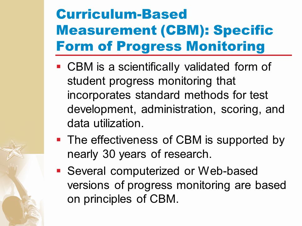 Key Features of CBM  Tests sample year-long curriculum.