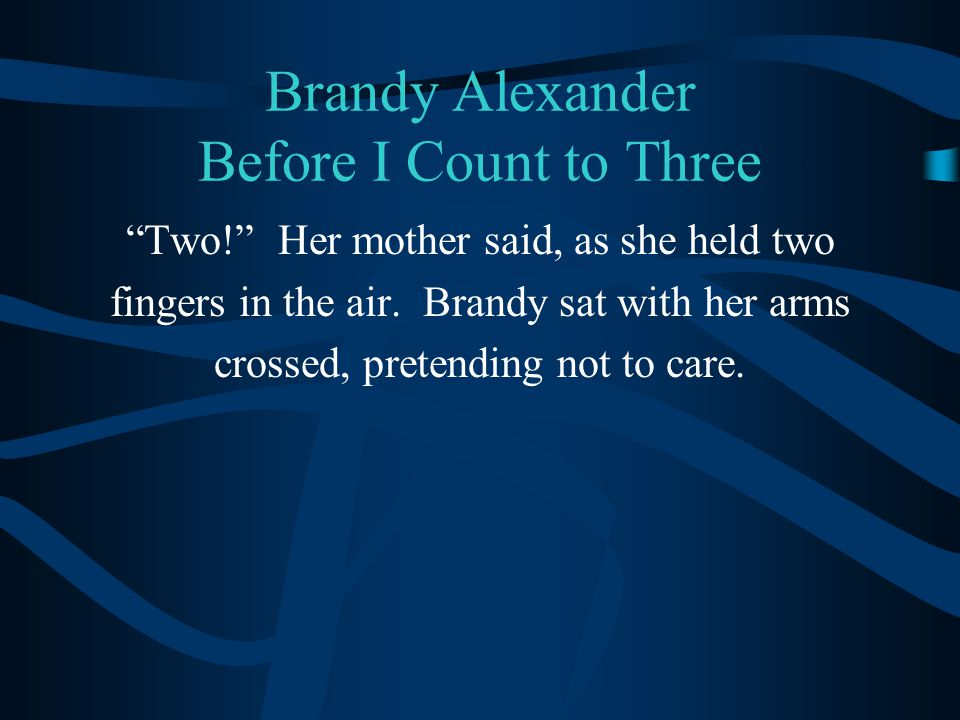 Brandy Alexander Before I Count to Three Two! Her mother said, as she held two fingers in the air.