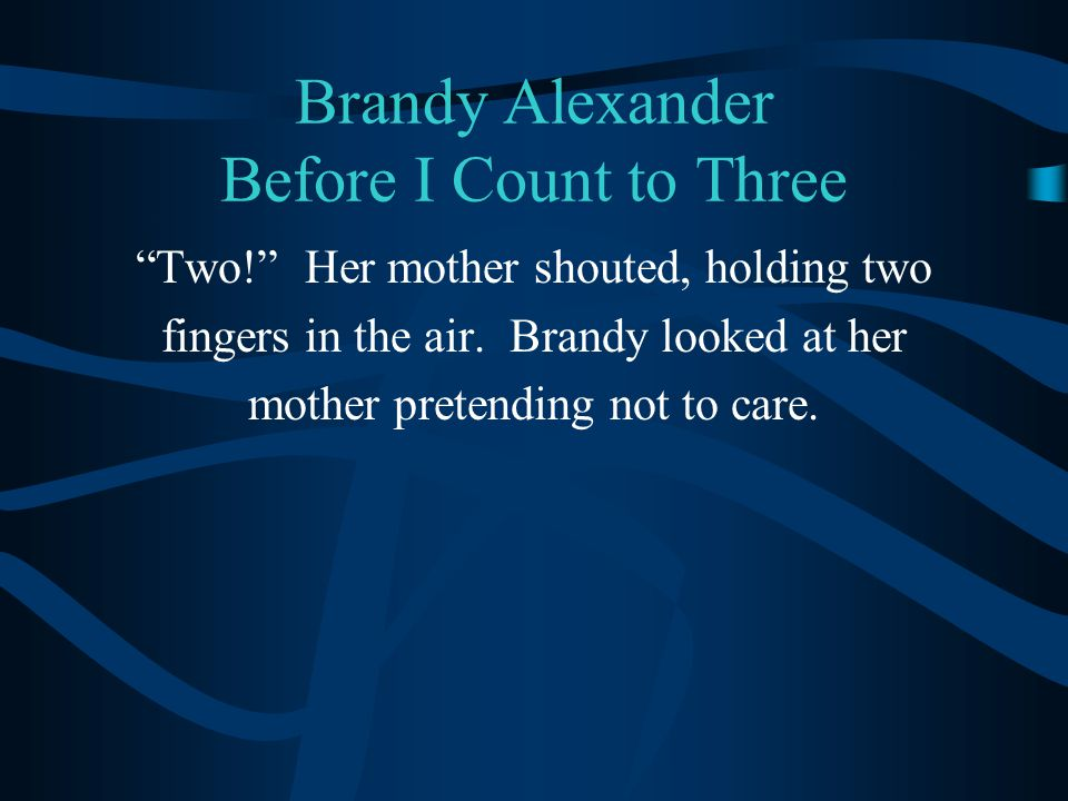 Brandy Alexander Before I Count to Three Two! Her mother shouted, holding two fingers in the air.