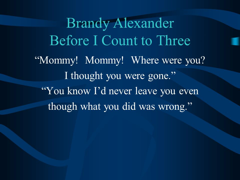 """Brandy Alexander Before I Count to Three """"Mommy! Mommy! Where were you? I thought you were gone."""" """"You know I'd never leave you even though what you d"""