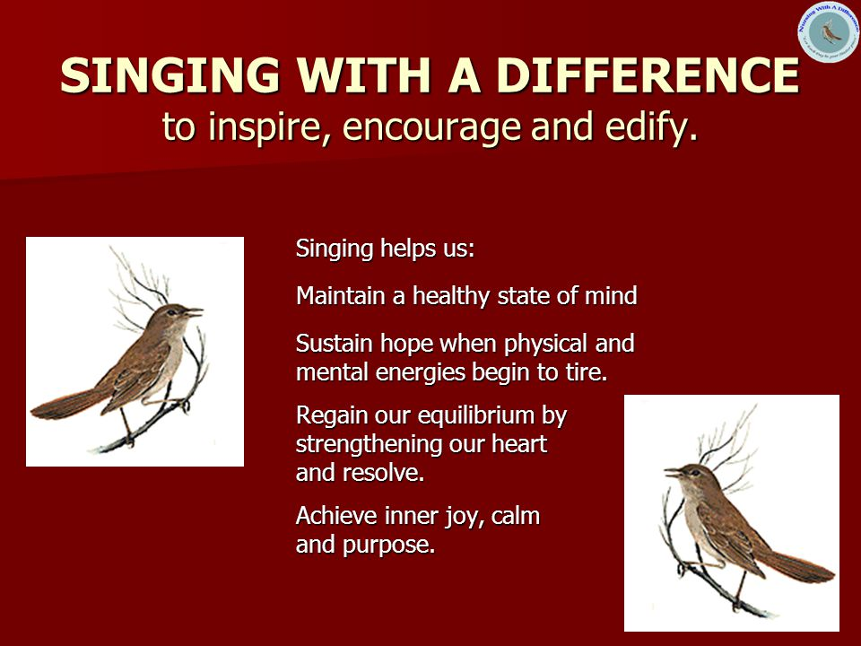 1 SINGING WITH A DIFFERENCE to inspire, encourage and edify.
