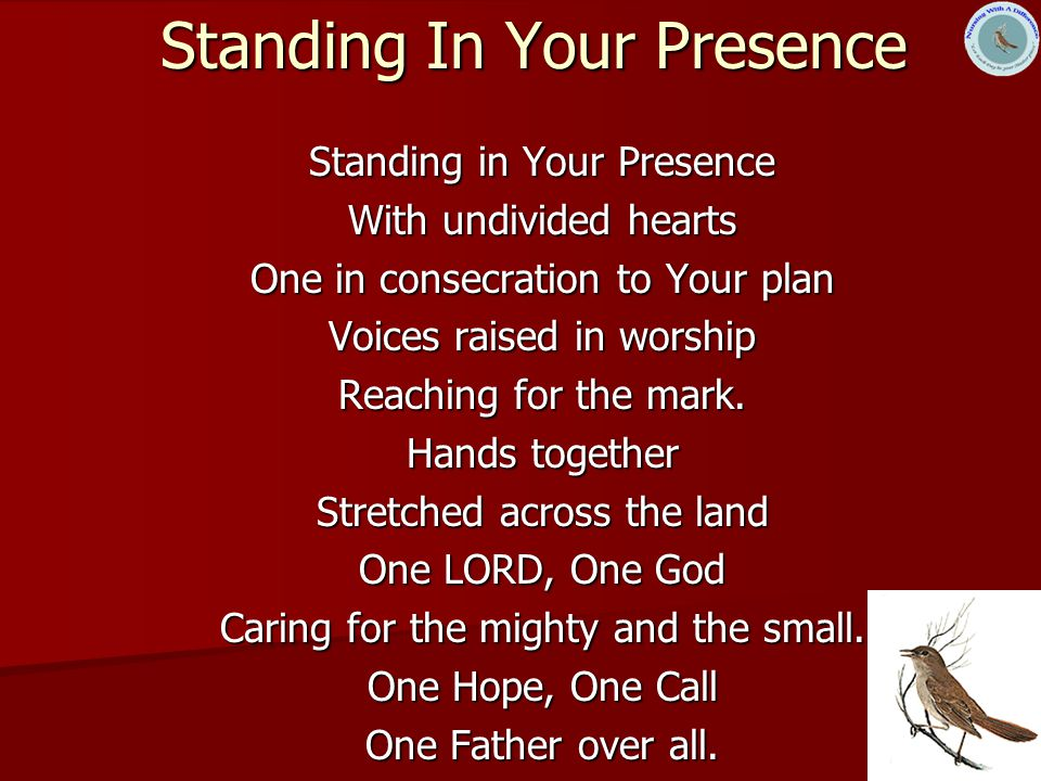 3 Standing In Your Presence Standing in Your Presence With undivided hearts One in consecration to Your plan Voices raised in worship Reaching for the mark.