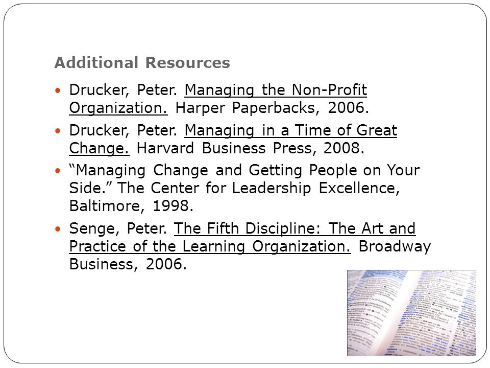 Additional Resources Drucker, Peter. Managing the Non-Profit Organization.