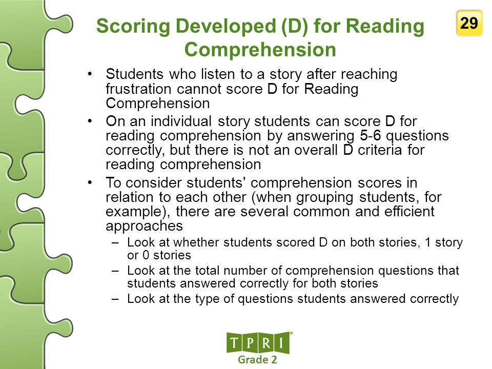 Grade 2 29 Scoring Developed (D) for Reading Comprehension Students who listen to a story after reaching frustration cannot score D for Reading Compre