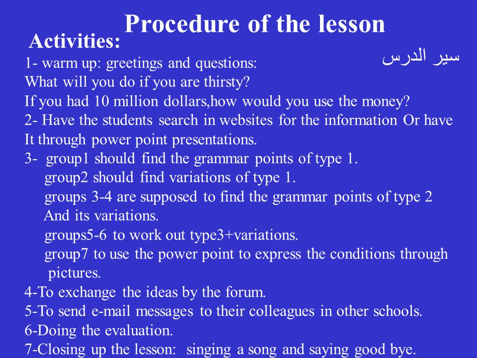 Procedure of the lesson 1- warm up: greetings and questions: What will you do if you are thirsty.