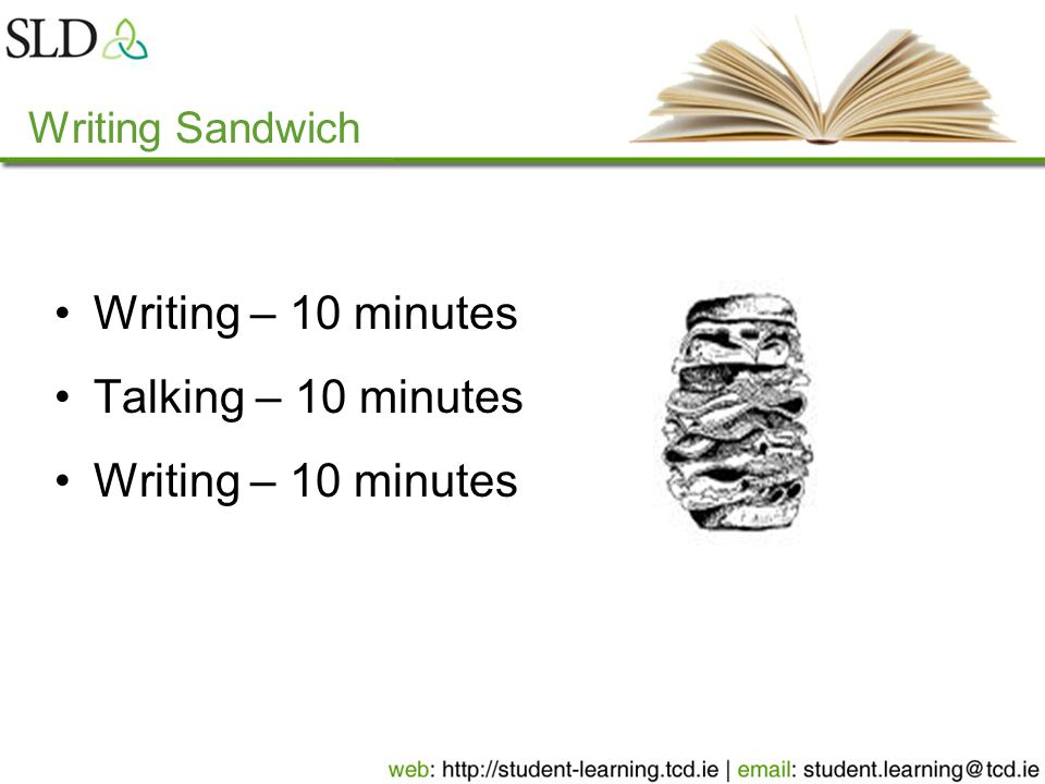 Writing Sandwich Writing – 10 minutes Talking – 10 minutes Writing – 10 minutes
