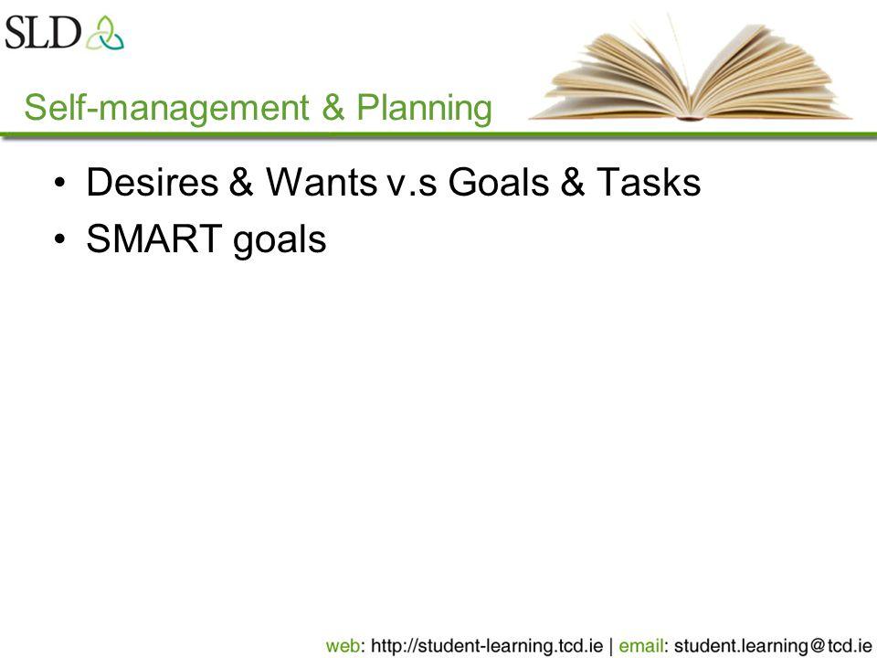 Self-management & Planning Desires & Wants v.s Goals & Tasks SMART goals