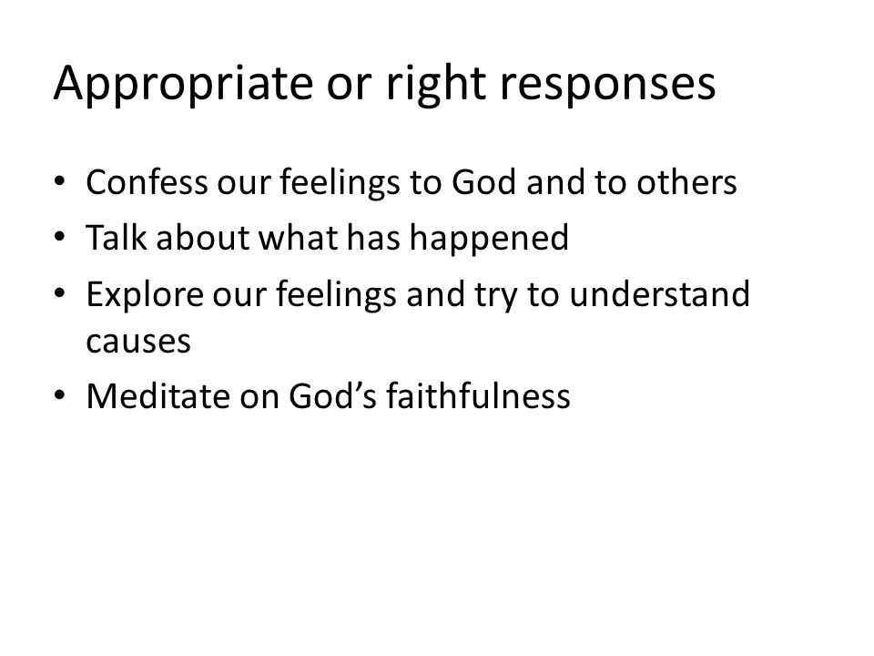 Confess our feelings to God and to others Talk about what has happened Explore our feelings and try to understand causes Meditate on God's faithfulnes