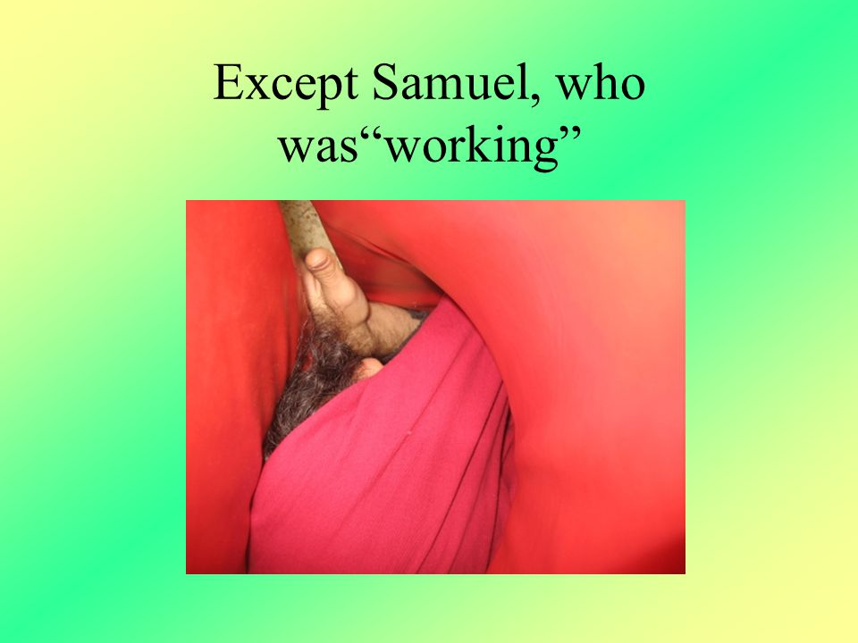 "Except Samuel, who was""working"""