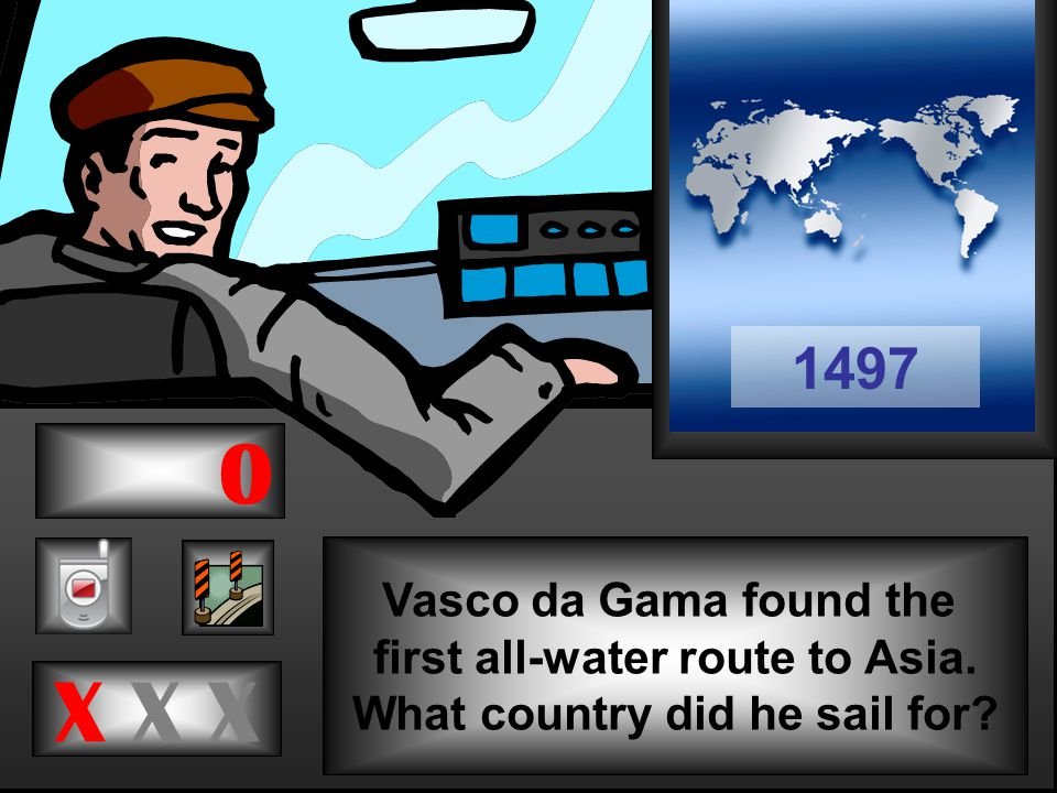 Vasco da Gama found the first all-water route to Asia. What country did he sail for X X X 1497 0