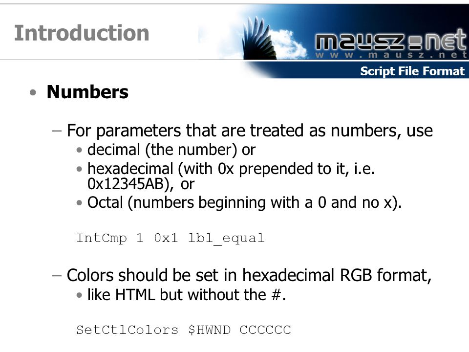 Introduction Numbers –For parameters that are treated as numbers, use decimal (the number) or hexadecimal (with 0x prepended to it, i.e.