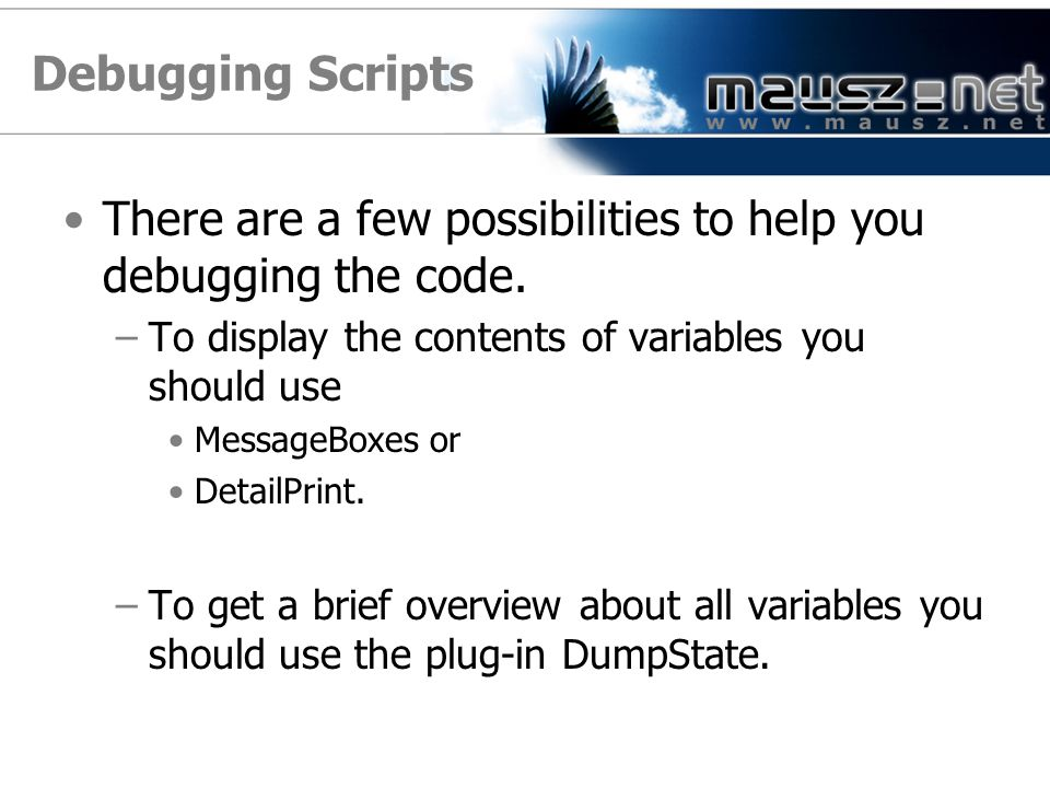 Debugging Scripts There are a few possibilities to help you debugging the code.