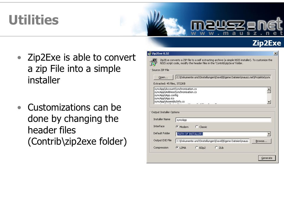 Utilities Zip2Exe is able to convert a zip File into a simple installer Customizations can be done by changing the header files (Contrib\zip2exe folder) Zip2Exe