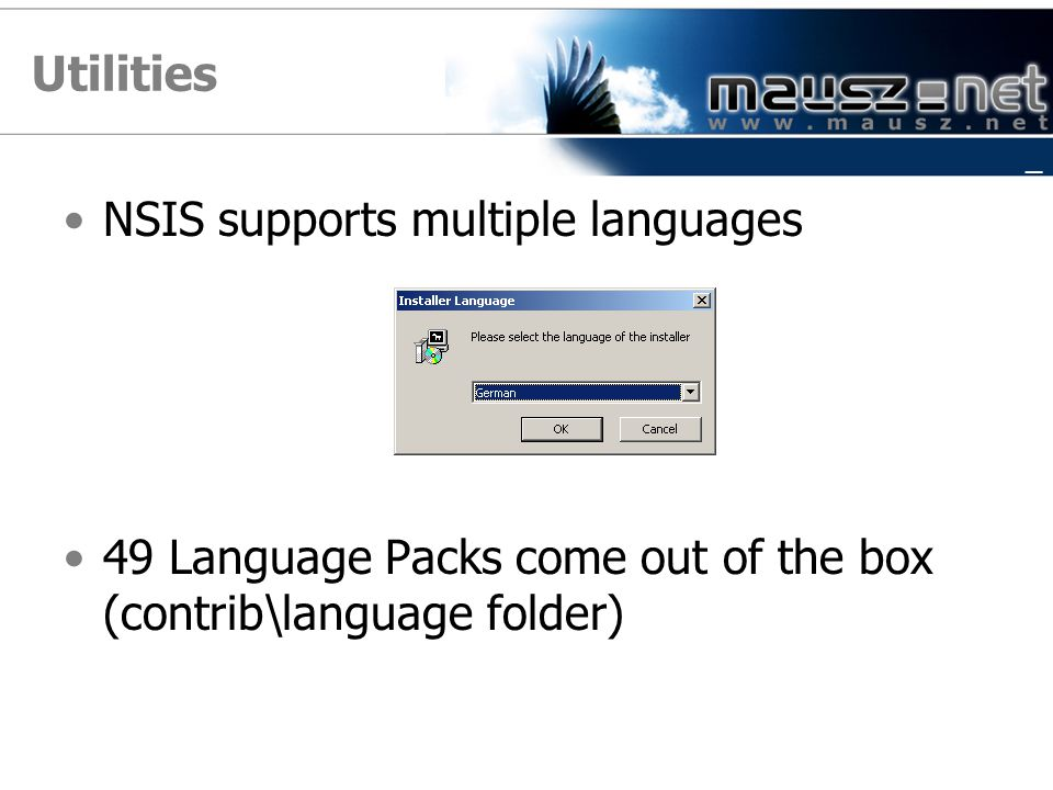 Utilities NSIS supports multiple languages 49 Language Packs come out of the box (contrib\language folder) _