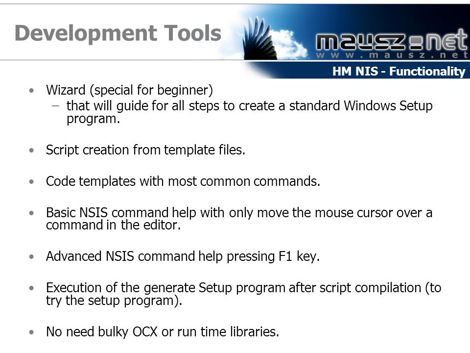 Development Tools Wizard (special for beginner) –that will guide for all steps to create a standard Windows Setup program.