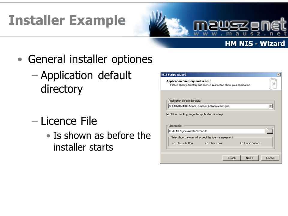 Installer Example General installer optiones –Application default directory –Licence File Is shown as before the installer starts HM NIS - Wizard
