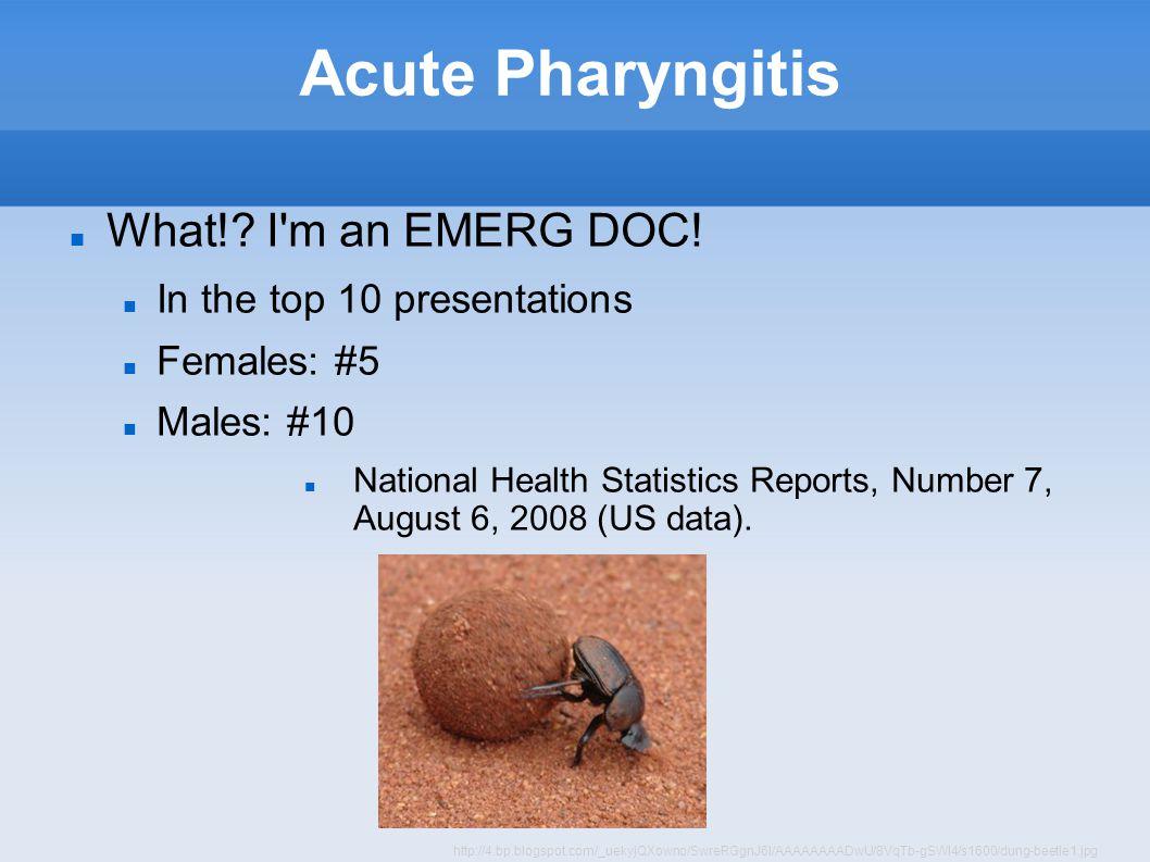Acute Pharyngitis What!.I m an EMERG DOC.