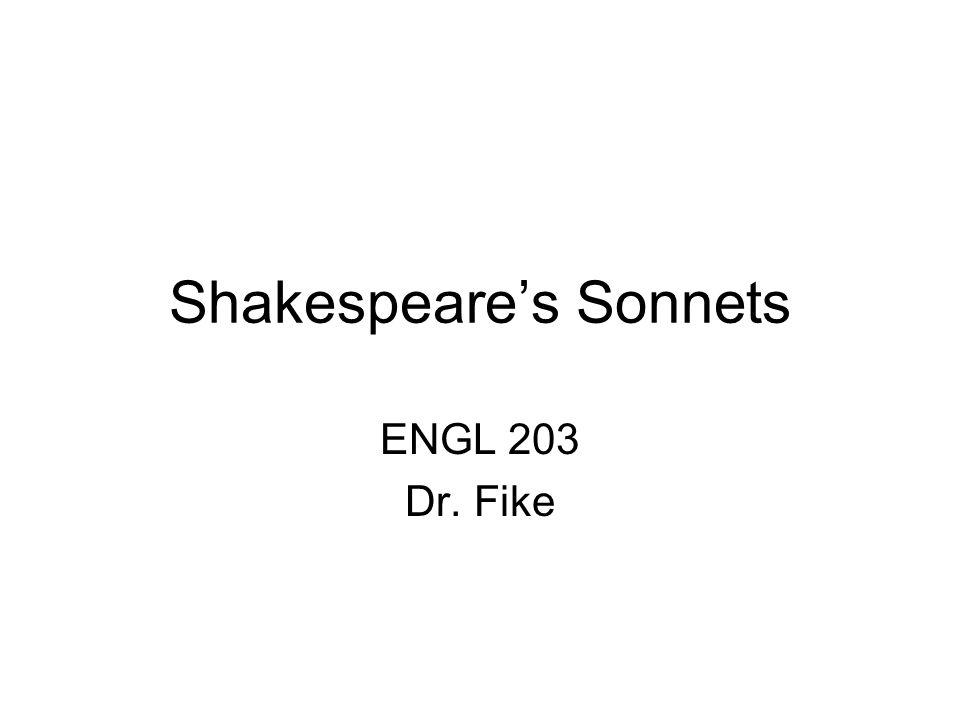 Shakespeare's Sonnets ENGL 203 Dr. Fike