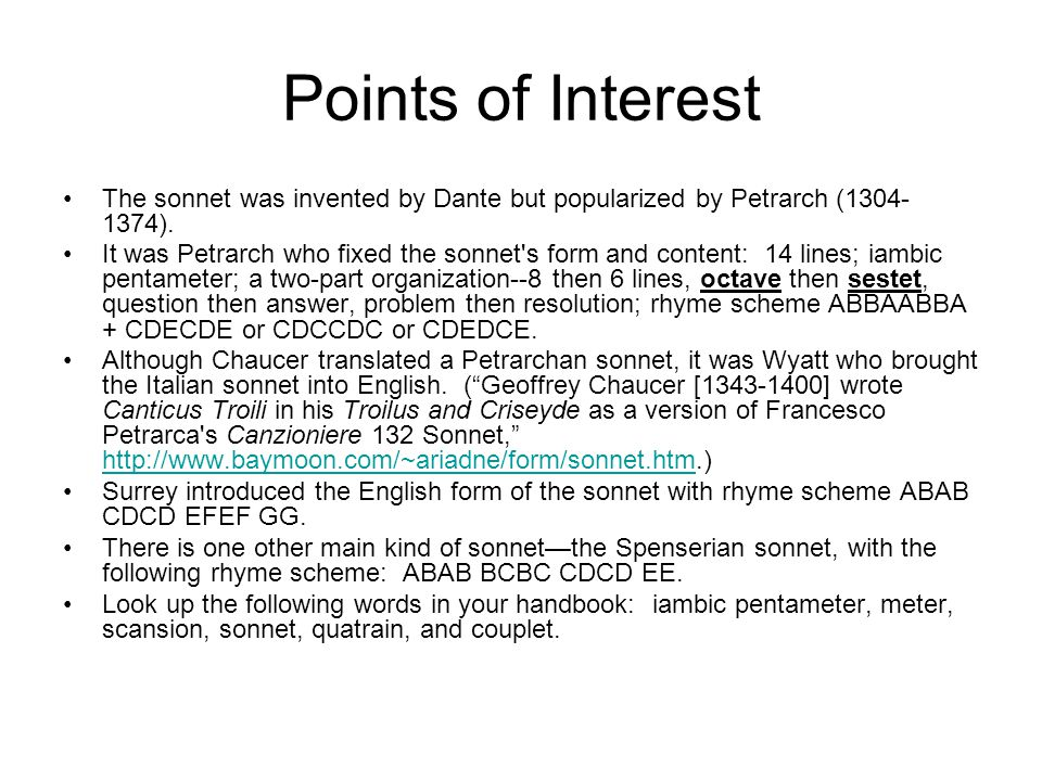 Points of Interest The sonnet was invented by Dante but popularized by Petrarch (1304- 1374). It was Petrarch who fixed the sonnet's form and content: