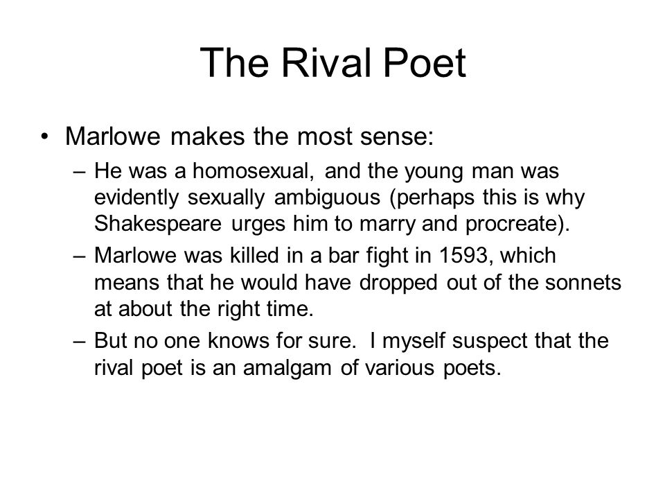 The Rival Poet Marlowe makes the most sense: –He was a homosexual, and the young man was evidently sexually ambiguous (perhaps this is why Shakespeare