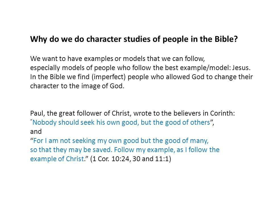 Why do we do character studies of people in the Bible? We want to have examples or models that we can follow, especially models of people who follow t
