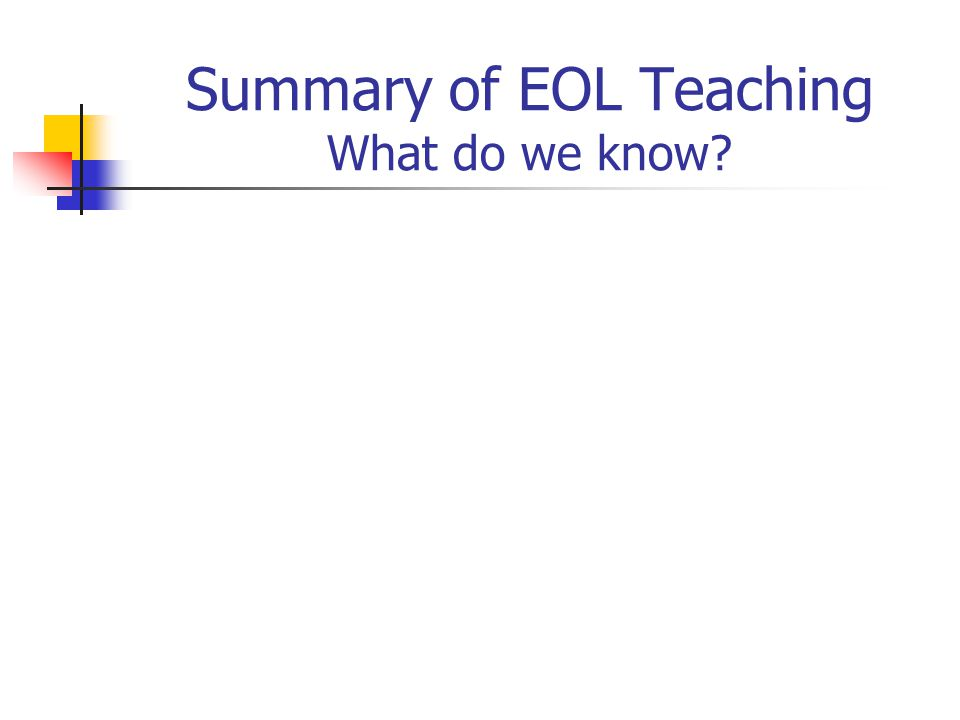 Summary of EOL Teaching What do we know