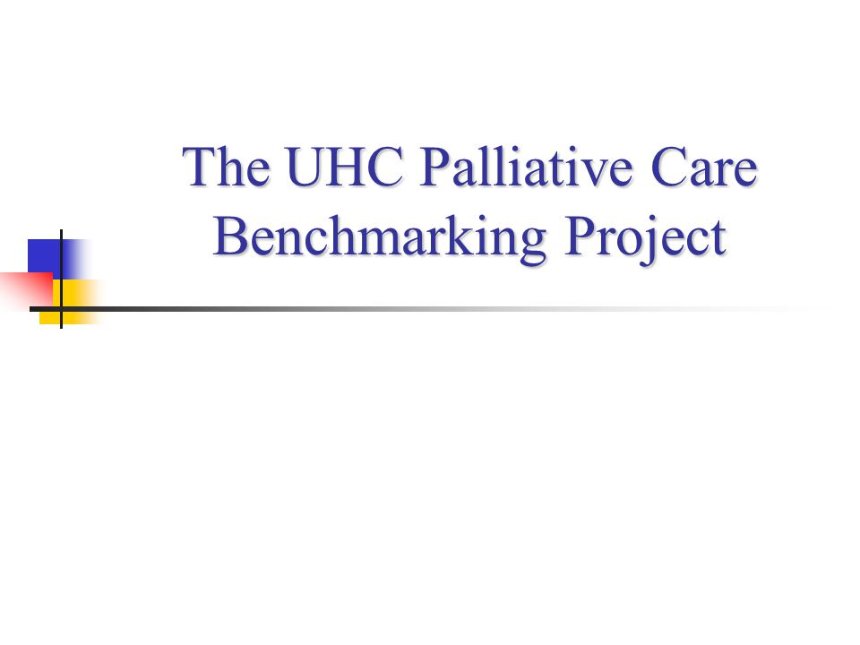 The UHC Palliative Care Benchmarking Project