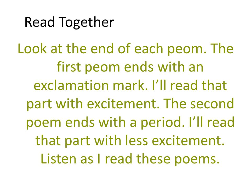 Read Together Look at the end of each peom.The first peom ends with an exclamation mark.