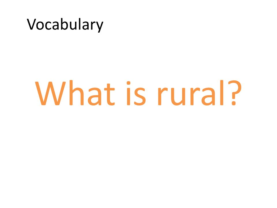 Vocabulary What is rural?