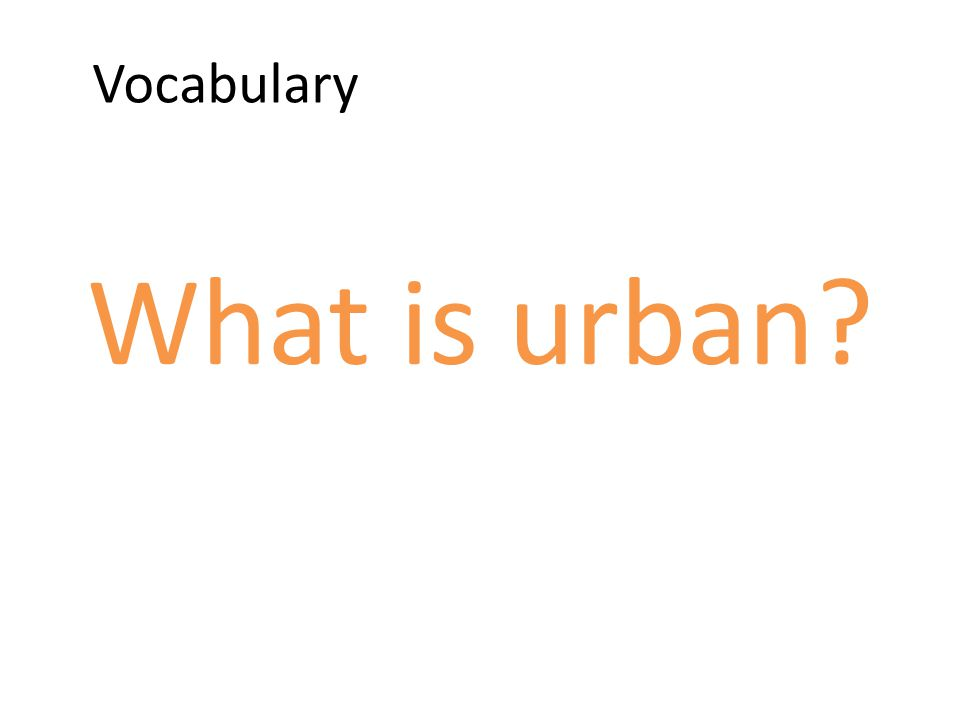 Vocabulary What is urban?