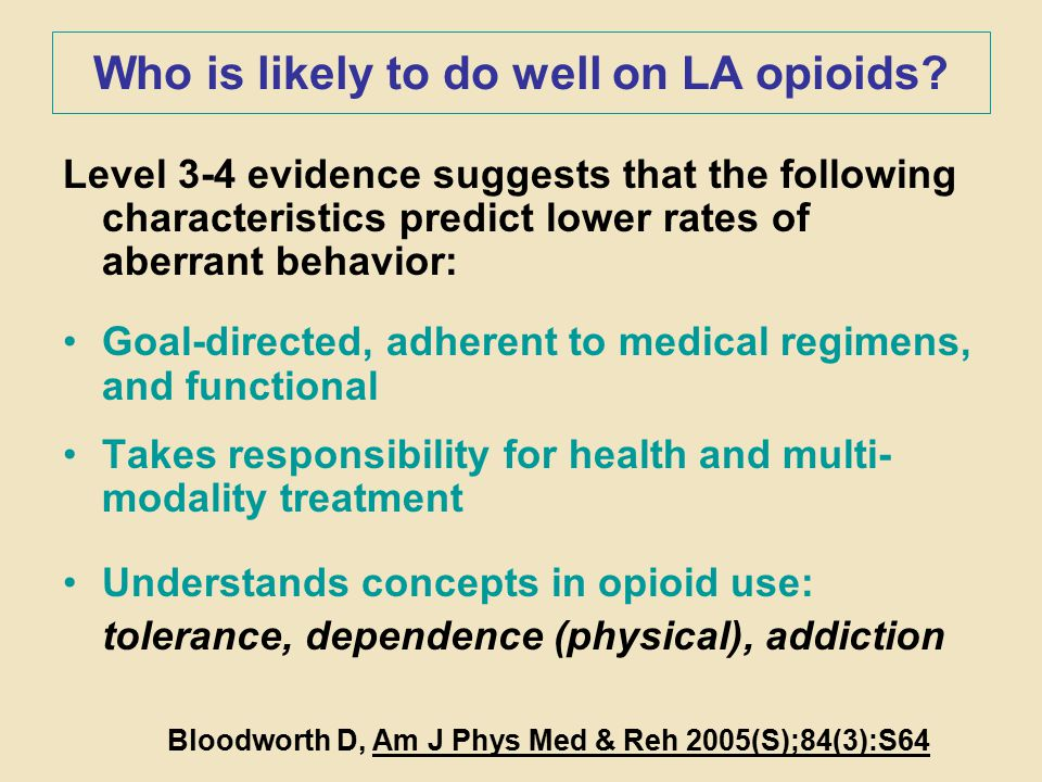 Who is likely to do well on LA opioids? Level 3-4 evidence suggests that the following characteristics predict lower rates of aberrant behavior: Goal-