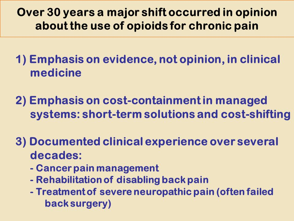 Over 30 years a major shift occurred in opinion about the use of opioids for chronic pain 1) Emphasis on evidence, not opinion, in clinical medicine 2