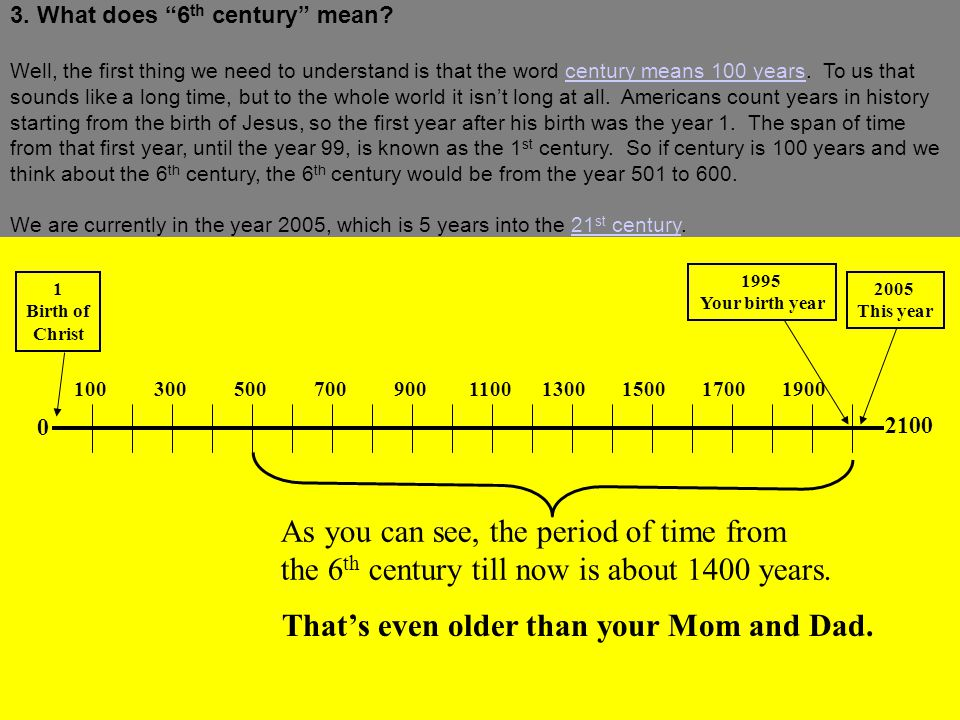 """3. What does """"6 th century"""" mean? Well, the first thing we need to understand is that the word century means 100 years. To us that sounds like a long"""