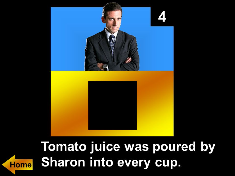 4 Tomato juice was poured by Sharon into every cup.
