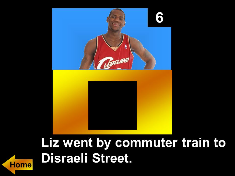 6 Liz went by commuter train to Disraeli Street.