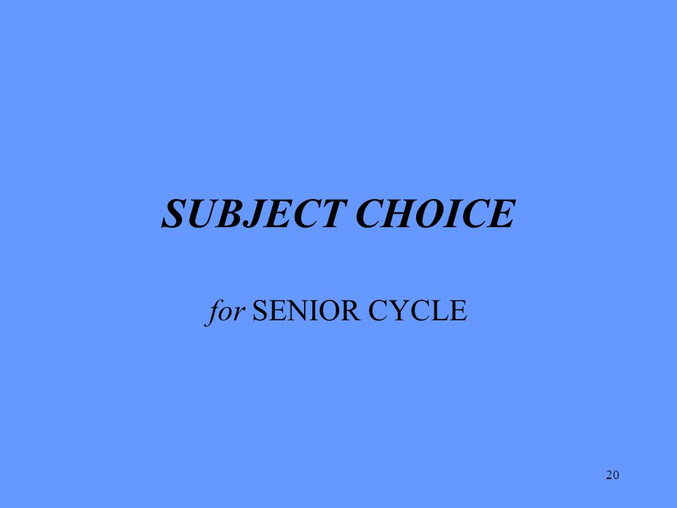 20 SUBJECT CHOICE for SENIOR CYCLE
