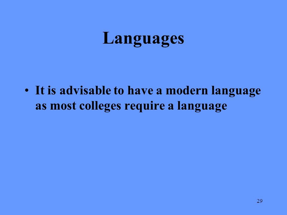 29 Languages It is advisable to have a modern language as most colleges require a language