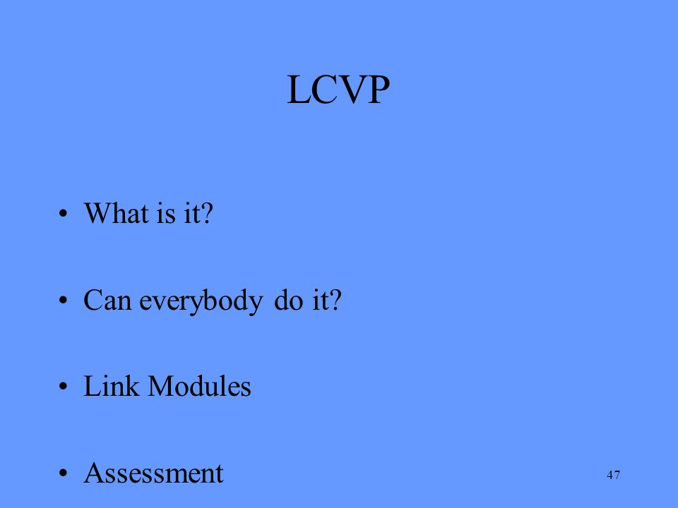 47 LCVP What is it? Can everybody do it? Link Modules Assessment