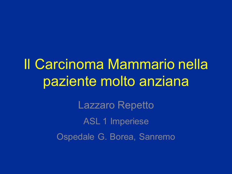 Il Carcinoma Mammario nella paziente molto anziana Lazzaro Repetto ASL 1 Imperiese Ospedale G. Borea, Sanremo