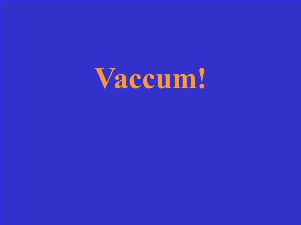 Vaccum!