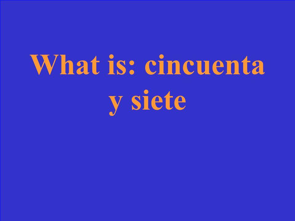 What is: cincuenta y siete