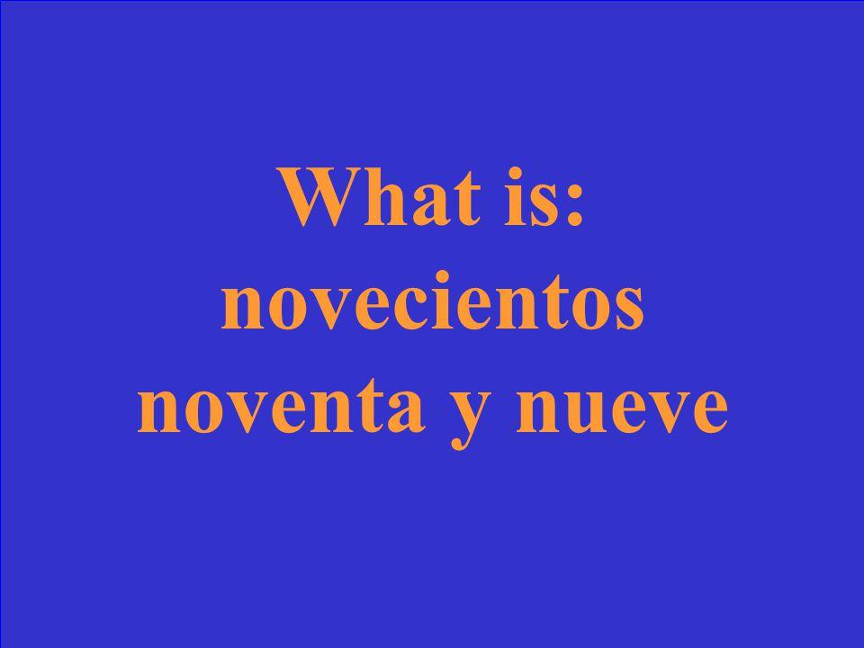 What is: novecientos noventa y nueve