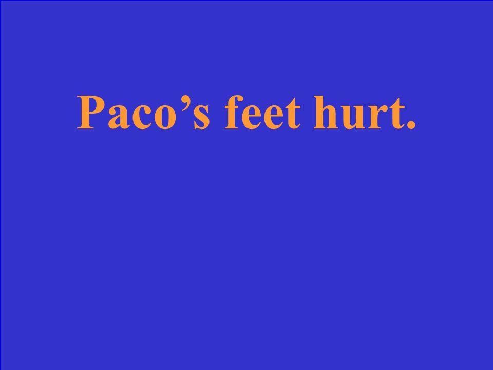 Paco's feet hurt.