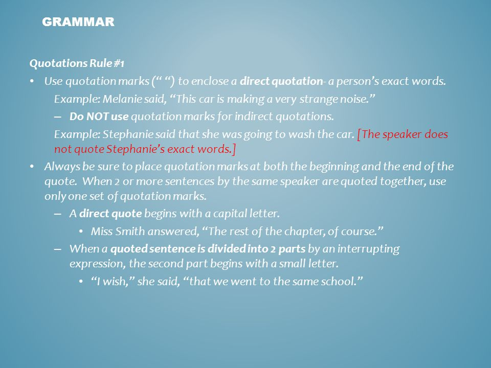Quotations Rule #1 Use quotation marks ( ) to enclose a direct quotation- a person's exact words.