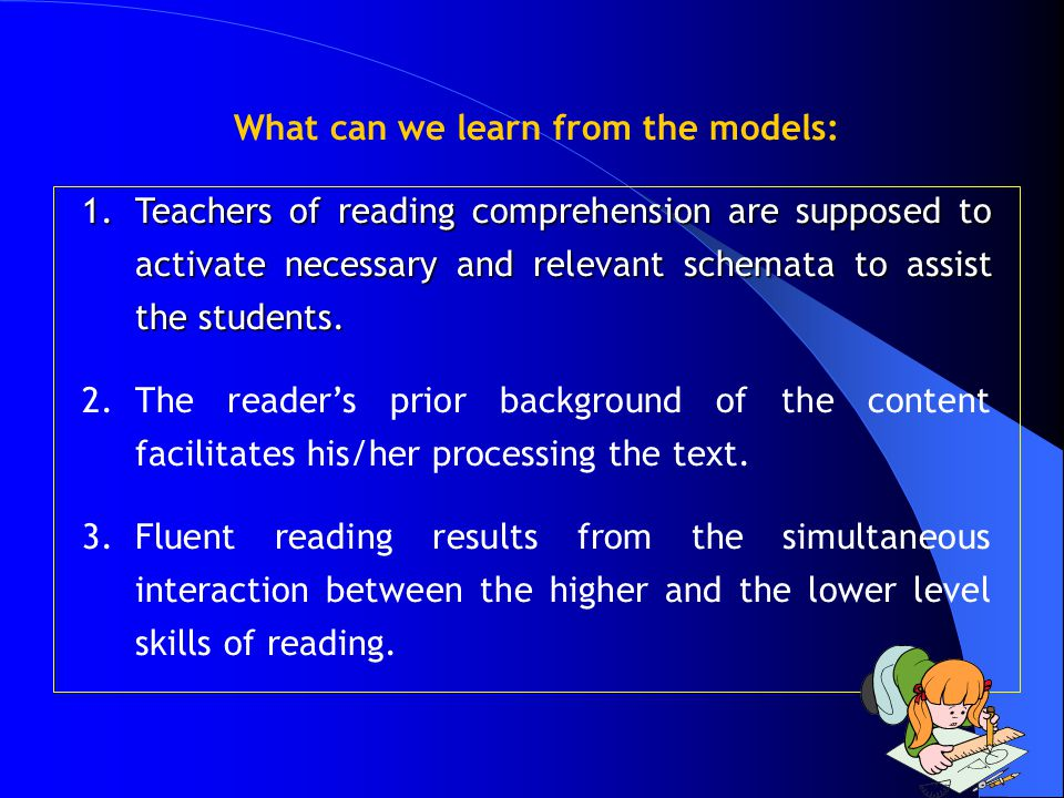 12 What can we learn from the models: 1.Teachers of reading comprehension are supposed to activate necessary and relevant schemata to assist the stude